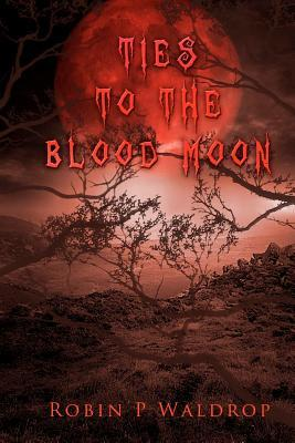Review – 'Ties to the Blood Moon' by Robin P. Waldrop