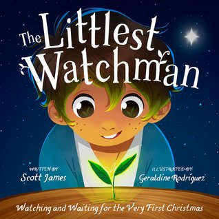 Review: 'The Littlest Watchman: Watching and Waiting for the Very First Christmas' by Scott James