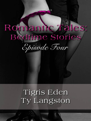 ARC Review: 'Romantic Tales Bedtime Stories Episode 4' by Tigris Eden and Ty Langston