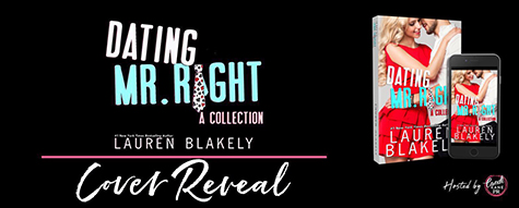 Cover Reveal: 'Dating Mr. Right: A Collection' by Lauren Blakely