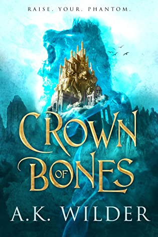 ARC Review: 'Crown of Bones' by A.K. Wilder